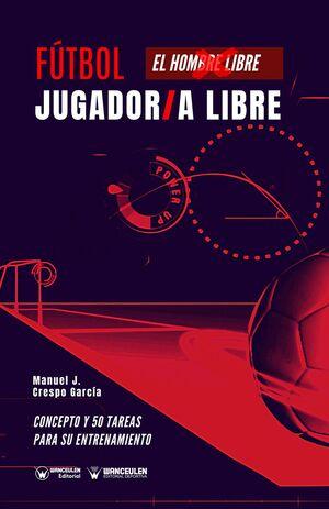 FÚTBOL: JUGADOR/A LIBRE (EL HOMBRE LIBRE) (CONCEPTO Y 50 TAREAS PARA SU ENTRENAMIENTO)