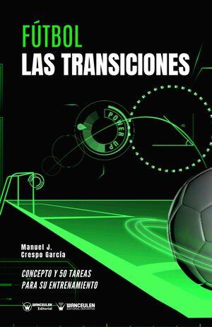 FÚTBOL: LAS TRANSICIONES (CONCEPTO Y 50 TAREAS PARA SU ENTRENAMIENTO)