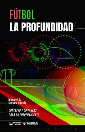 FÚTBOL: LA PROFUNDIDAD (CONCEPTO Y 50 TAREAS PARA SU ENTRENAMIENTO)