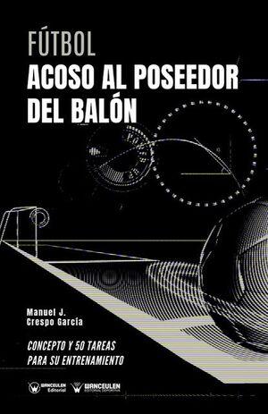 FÚTBOL: ACOSO AL POSEEDOR DEL BALÓN (CONCEPTO Y 50 TAREAS PARA SU ENTRENAMIENTO)