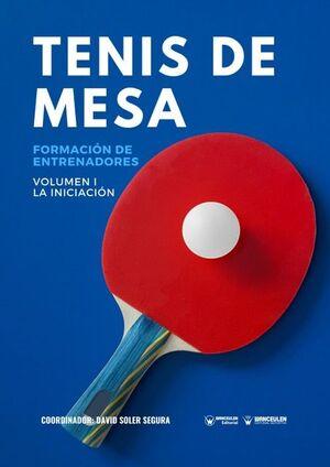 TENIS DE MESA: FORMACIÓN DE ENTRENADORES VOLUMEN I. LA INICIACIÓN