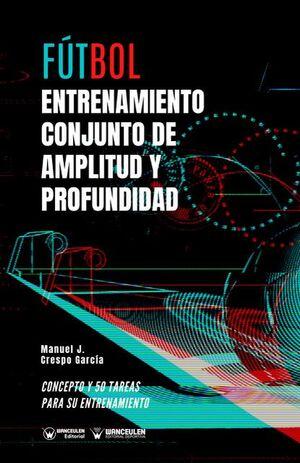 FÚTBOL: ENTRENAMIENTO CONJUNTO DE AMPLITUD Y PROFUNDIDAD (CONCEPTO Y 50 TAREAS PARA SU ENTRENAMIENTO)