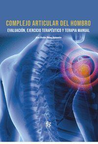 COMPLEJO ARTICULAR DEL HOMBRO. EVALUACIÓN, EJERCICIO TERAPEUTICO Y TERAPIA MANUAL