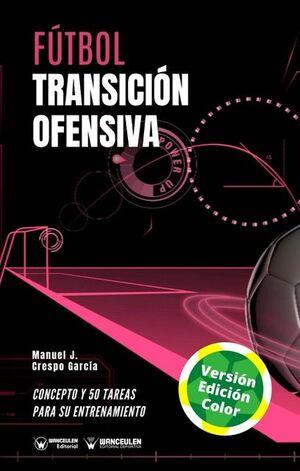 FÚTBOL: TRANSICIÓN OFENSIVA (EDICIÓN A TODO COLOR)