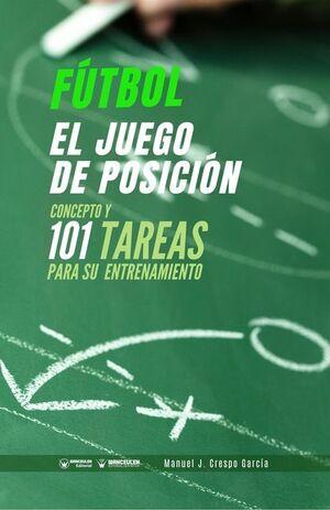 FÚTBOL: EL JUEGO DE POSICIÓN (CONCEPTO Y 101 TAREAS PARA SU ENTRENAMIENTO)