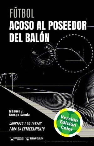 FÚTBOL: ACOSO AL POSEEDOR DEL BALÓN (EDICIÓN A TODO COLOR)