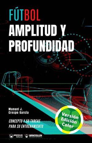 FÚTBOL: ENTRENAMIENTO CONJUNTO DE AMPLITUD Y PROFUNDIDAD (EDICIÓN A TODO COLOR)