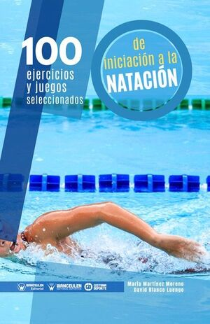 100 EJERCICIOS Y JUEGOS SELECCIONADOS DE INICIACIÓN AL NATACIÓN