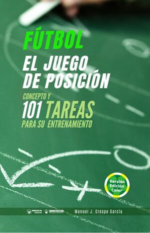 FÚTBOL: EL JUEGO DE POSICIÓN (CONCEPTO Y 101 TAREAS PARA SU ENTRENAMIENTO) (EDICIÓN COLOR)