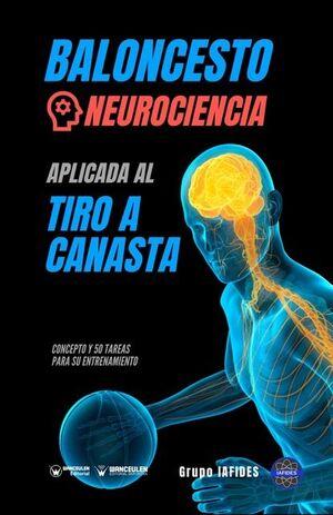 BALONCESTO. NEUROCIENCIA APLICADA AL TIRO A CANASTA. CONCEPTO Y 50 TAREAS PARA SU ENTRENAMIENTO