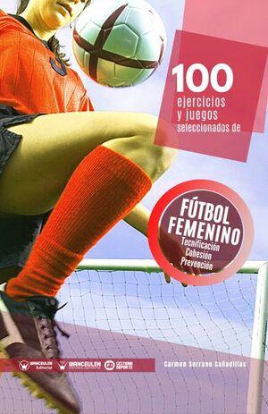 100 EJERCICIOS Y JUEGOS SELECCIONADOS DE FÚTBOL FEMENINO