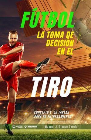 FÚTBOL: LA TOMA DE DECISIÓN EN EL TIRO