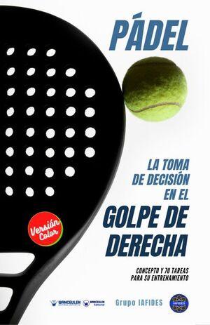 PÁDEL: LA TOMA DE DECISIÓN EN EL GOLPE DE DERECHA (COLOR)