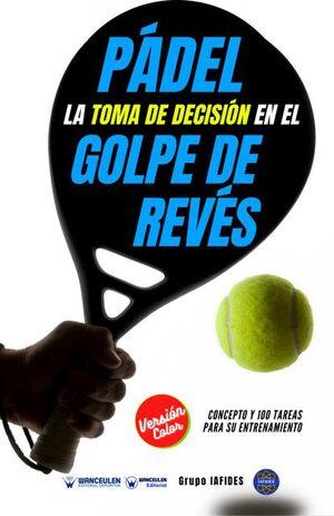 PÁDEL: LA TOMA DE DECISIÓN EN EL GOLPE DE REVÉS (COLOR)