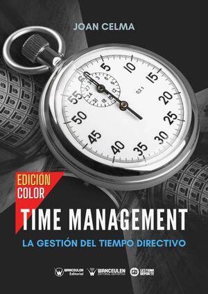 TIME MANAGEMENT: LA GESTIÓN DEL TIEMPO DIRECTIVO (VERSIÓN COLOR)