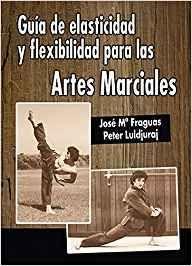 GUIA DE LA ELASTICIDAD Y FLEXIBILIDAD EN LAS ARTES MARCIALES