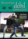 NO ERES TAN DEBIL COMO CREEN: DEFENSA PERSONAL FEMENINA