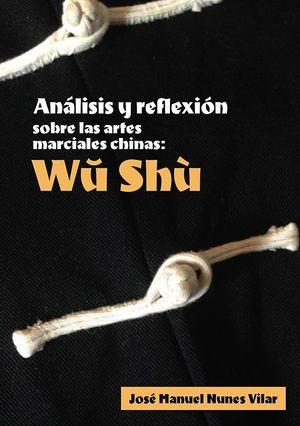 ANÁLISIS Y REFLEXIÓN SOBRE LAS ARTES MARCIALES CHINAS. WU SHÙ