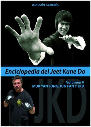 ENCICLOPEDIA DEL JEET KUNE DO VOL V.  MUK YAN JONG / JUN FAN Y JKD