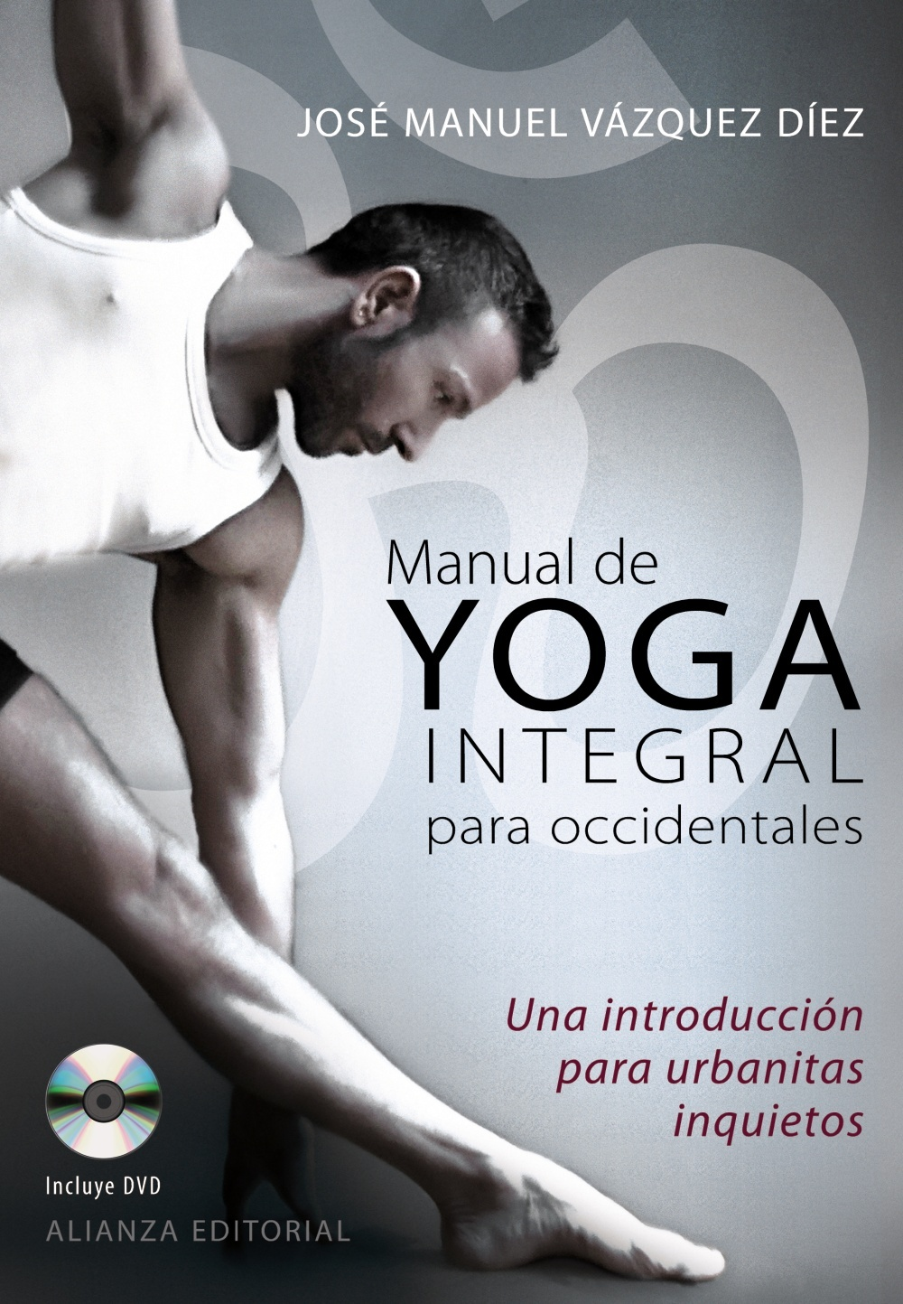 MANUAL DE YOGA INTEGRAL PARA OCCIDENTALES. UNA INTRODUCCIÓN PARA URBANITAS INQUIETOS