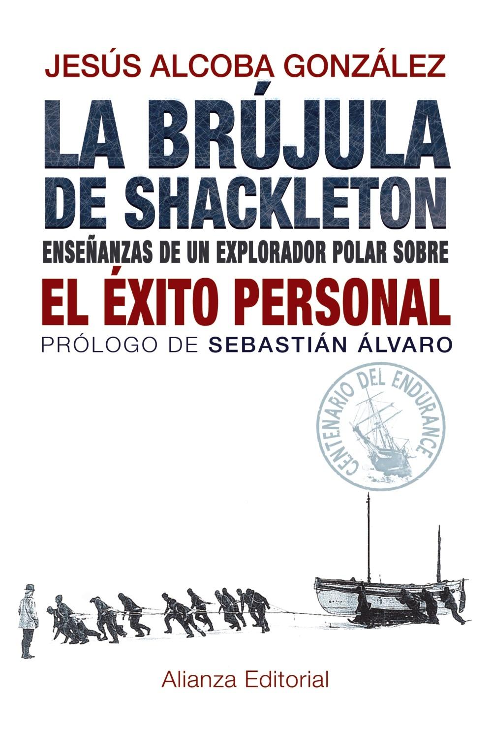 LA BRÚJULA DE SHACKLETON. ENSEÑANZAS DE UN EXPLORADOR POLAR SOBRE EL ÉXITO PERSONAL