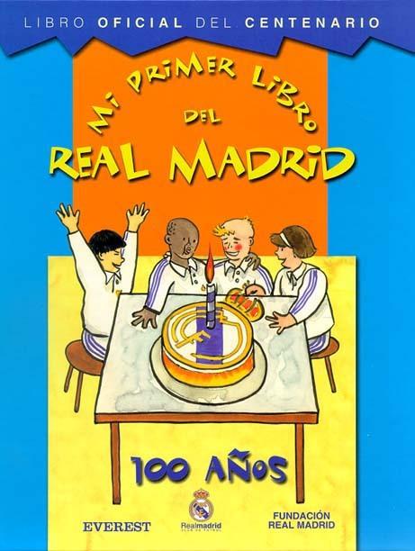 MI PRIMER LIBRO DEL REAL MADRID. LIBRO OFICIAL DEL CENTENARIO
