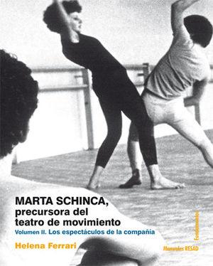 MARTA SCHINCA. PRECURSORA DEL TEATRO DE MOVIMIENTO. VOLUMEN II LOS ESPECTÁCULOS DE LA COMPAÑÍA