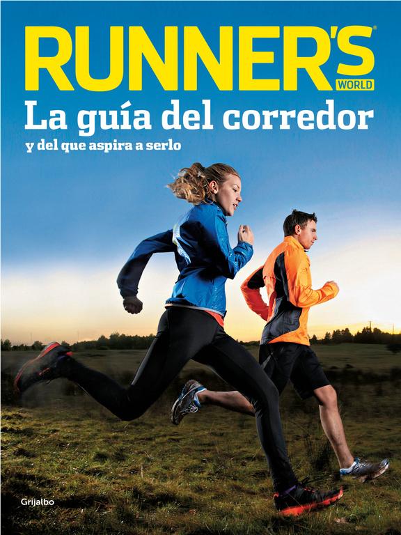 RUNNER'S WORLD: LA GUÍA DEL CORREDOR Y DEL QUE ASPIRA A SERLO