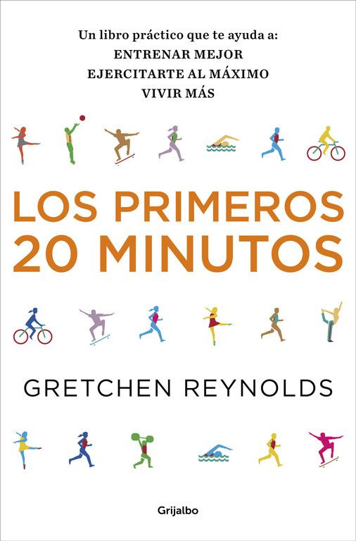 LOS PRIMEROS 20 MINUTOS. UN LIBRO PRÁCTICO QUE TE AYUDA A: ENTRENAR MEJOR, EJERCITARTE AL MÁXIMO