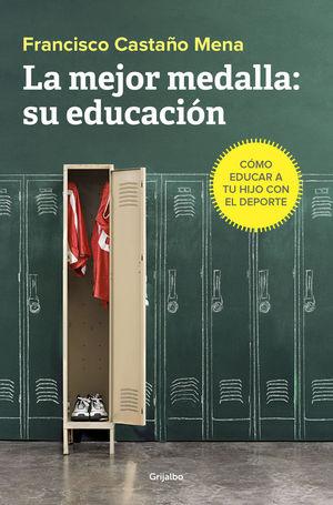 LA MEJOR MEDALLA: SU EDUCACIÓN: CÓMO EDUCAR A TU HIJO CON EL DEPORTE