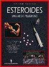 ESTEROIDES UN JUEGO PELIGROSO EFECTOS Y RIESGOS DEL USO DE ESTEROIDES