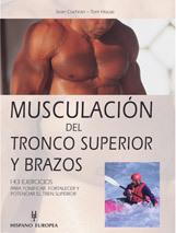 MUSCULACIÓN DEL TRONCO SUPERIOR Y BRAZOS 143 EJERCICIOS PARA TONIFICAR