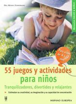 55 JUEGOS Y ACTIVIDADES PARA NIÑOS DE 4 A 12 AÑOS. TRANQUILIZADORES...