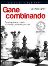 GANE COMBINANDO. TEORÍA Y PRÁCTICA DE LA TÁCTICA Y LAS COMBINACIONES