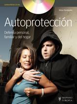 AUTOPROTECCION. DEFENSA PERSONAL, FAMILIAR Y DEL HOGAR + DVD