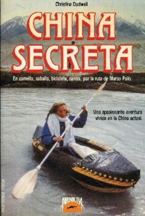CHINA SECRETA. EN CAMELLO, CABALLO, BICICLETA, CANOA, POR LA RUTA DE MARCO POLO