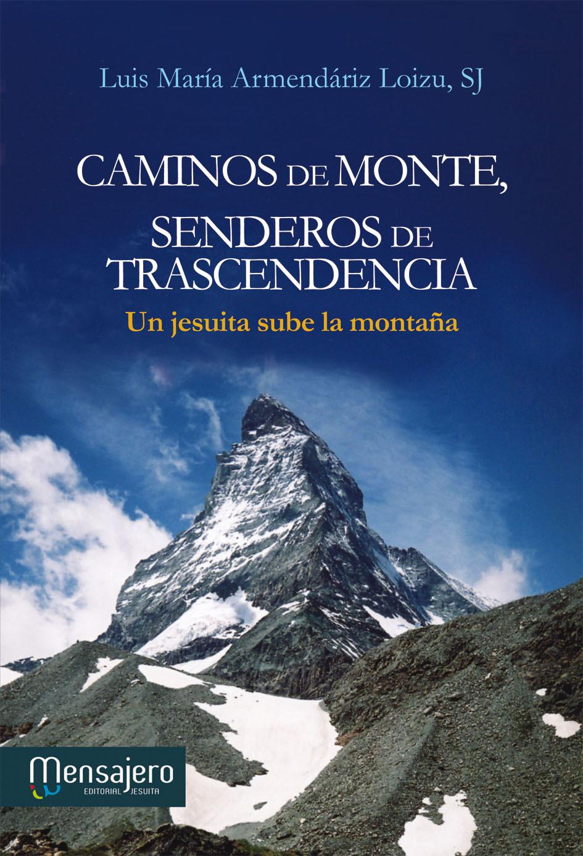 CAMINOS DE MONTE, SENDEROS DE TRANSCENDENCIA. UN JESUITA SUBE LA MONTAÑA