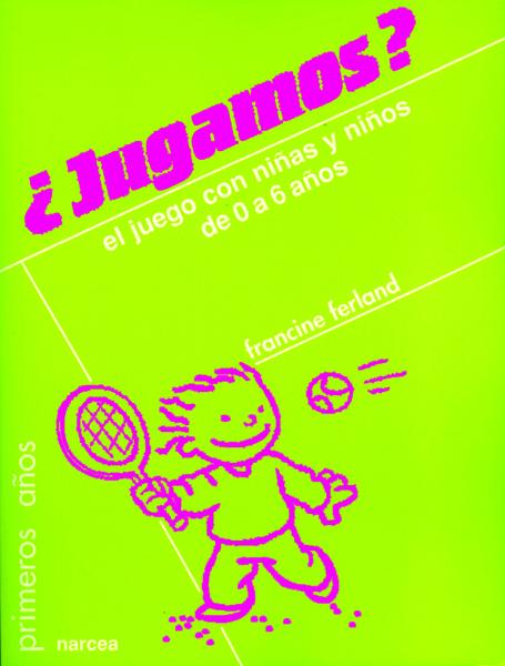 ¿JUGAMOS?: EL JUEGO CON NIÑAS Y NIÑOS DE 0-6 AÑOS