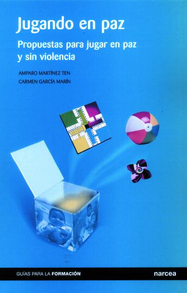 JUGANDO EN PAZ: PROPUESTAS PARA JUGAR EN LIBERTAD Y SIN VIOLENCIA