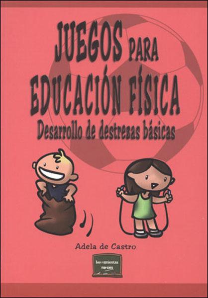 JUEGOS PARA EDUCACIÓN FÍSICA: DESARROLLO DE DESTREZAS BÁSICAS