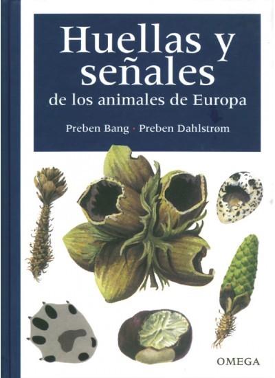 HUELLAS Y SEÑALES DE LOS ANIMALES DE EUROPA. CON MAS DE 240 FOTOGRAFIA