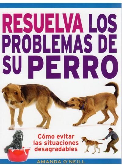 RESUELVA LOS PROBLEMAS DE SU PERRO. CÓMO EVITAR LAS SITUACIONES DESAGRADABLES