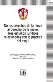 DE LOS DERECHOS DE LA NIEVE AL DERECHO DE LA NIEVE: TRES ESTUDIOS JURÍDICOS RELACIONADOS CON LA PRÁC
