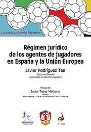 RÉGIMEN JURÍDICO DE LOS AGENTES DE JUGADORES EN ESPAÑA Y LA UNIÓN EUROPEA