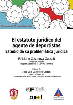 ESTATUTO JURÍDICO DEL AGENTE DE DEPORTISTAS. ESTUDIO DE SU PROBLEMÁTICA JURÍDICA