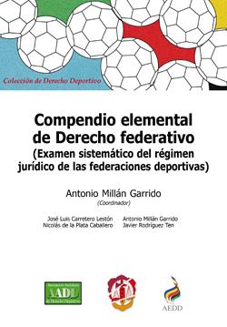 COMPENDIO ELEMENTAL DE DERECHO FEDERATIVO (EXAMEN SISTEMÁTICO DEL RÉGIMEN JURÍDICO DE LAS FEDERACIONES DEPORTIVAS)