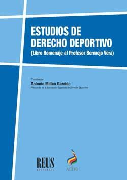 ESTUDIOS DE DERECHO DEPORTIVO. LIBRO HOMENAJE AL PROFESOR BERMEJO VERA.
