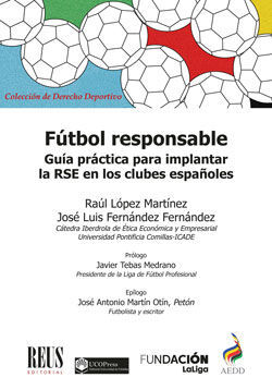 FÚTBOL RESPONSABLE. GUÍA PRÁCTICA PARA IMPLANTAR LA RESPONSABILIDAD SOCIAL EMPRESARIAL EN LOS CLUBES ESPAÑOLES