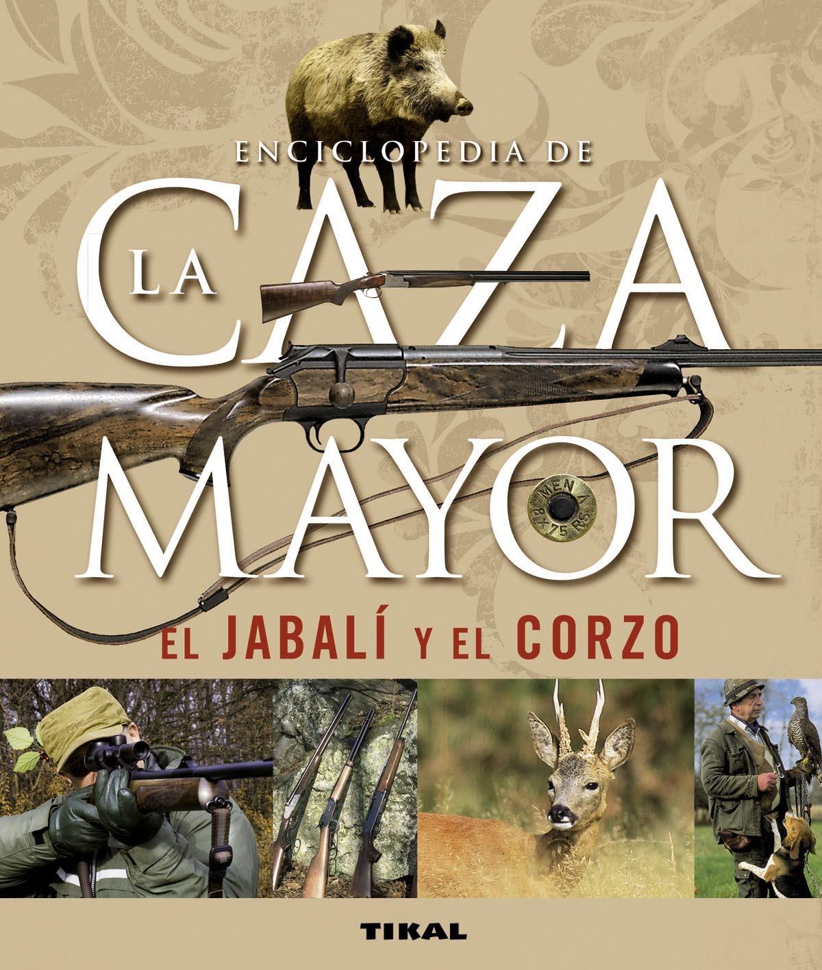 ENCICLOPEDIA DE LA CAZA MAYOR: EL JABALÍ Y EL CORZO
