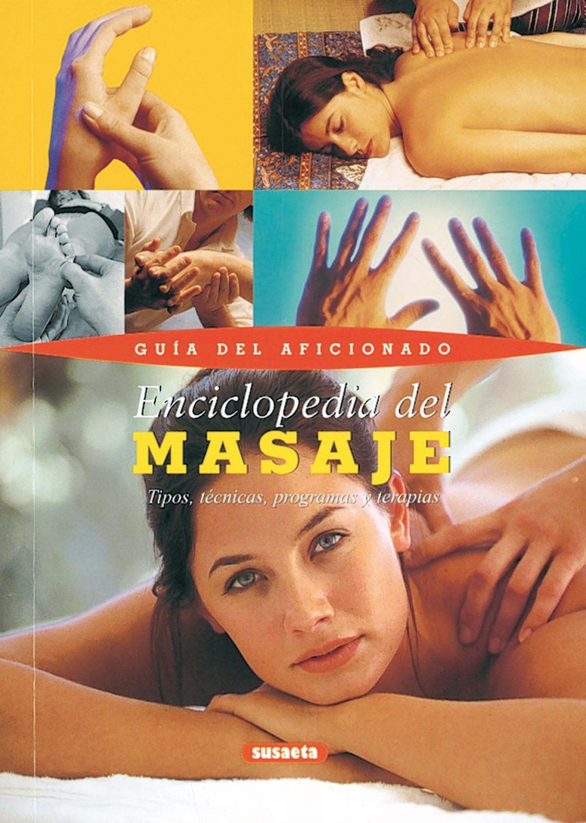ENCICLOPEDIA DEL MASAJE. TIPOS, TÉCNICAS, PROGRAMAS Y TERAPIAS